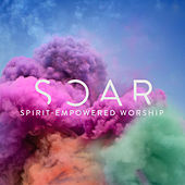 Play & Download Soar (Spirit-Empowered Worship) by Various Artists | Napster