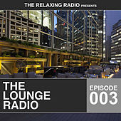 Play & Download The Lounge Radio - Episode 003 by Various Artists | Napster