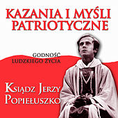 Play & Download Kazania i Mysli Patriotyczne Godnosc Ludzkiego Zycia Ksiadz Jerzy Popieluszko by Various Artists | Napster