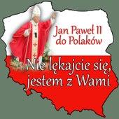 Play & Download Jan Pawel II Do Polaków Nie Lekajcie Sie Jestem z Wami by Various Artists | Napster