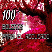 Play & Download 100 Boleros para el Recuerdo by Various Artists | Napster