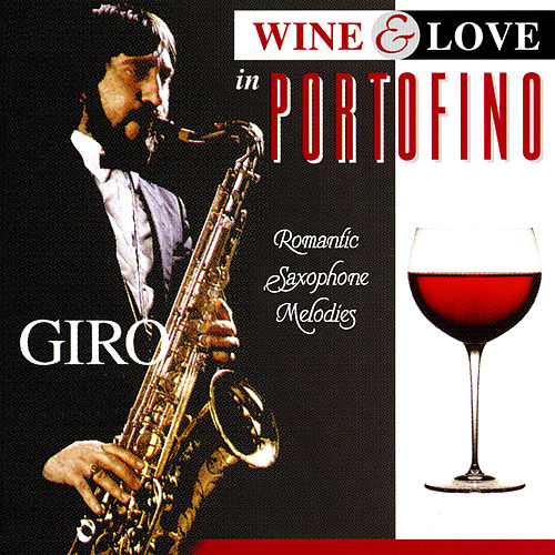 Play & Download Wine & Love in Portofino: Romantic Saxophone Melodies by Giro | Napster