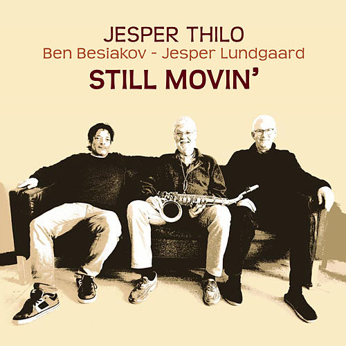 Play & Download Still Movin' (feat. Ben Besiakov & Jesper Lundgaard) by Jesper Thilo | Napster