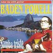 Play & Download Love Me With Guitar (Samba Triste) by Baden Powell | Napster