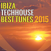 Play & Download Ibiza Techhouse Best Tunes 2015 by Various Artists | Napster
