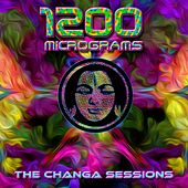 Play & Download The Changa Sessions - Single by 1200 Micrograms | Napster
