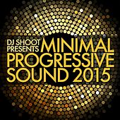 Play & Download Minimal Progressive Sound 2015 (DJ Shoot Presents) by Various Artists | Napster