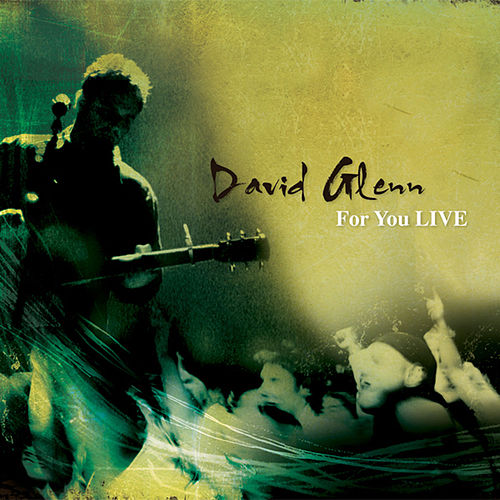 Play & Download For You LIVE by David Glenn | Napster