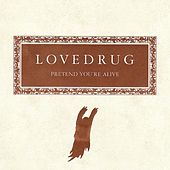 Play & Download Pretend You're Alive by Lovedrug | Napster