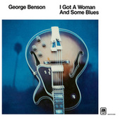 I Got A Woman And Some Blues by George Benson