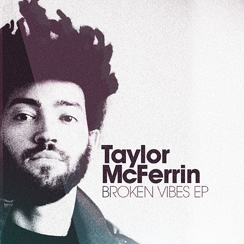 Broken Vibes ep by Taylor Mcferrin