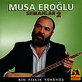 Play & Download Bin Yillik Yürüyüs - Semahlar 2 by Musa Eroglu | Napster