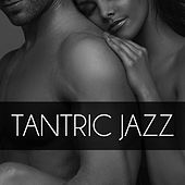 Play & Download Tantric Jazz – Gentle Touch, Serenity Music, Romantic Evening, Sexuality, Erotic Massage, Make Love by Tantric Music | Napster