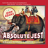 Play & Download Adams: Absolute Jest & Grand Pianola Music by San Francisco Symphony | Napster