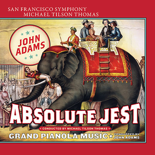Adams: Absolute Jest & Grand Pianola Music by San Francisco Symphony