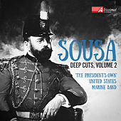Sousa: Deep Cuts, Vol. 2 by The President's Own United States Marine Band