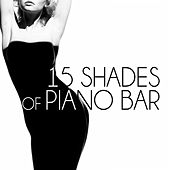 15 Shades of Piano Bar – Lounge Music, Emotion, Well Being, Sensual Music, Nice Mood, Stress Relief by Piano bar