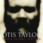 Play & Download Truth Is Not Fiction by Otis Taylor | Napster