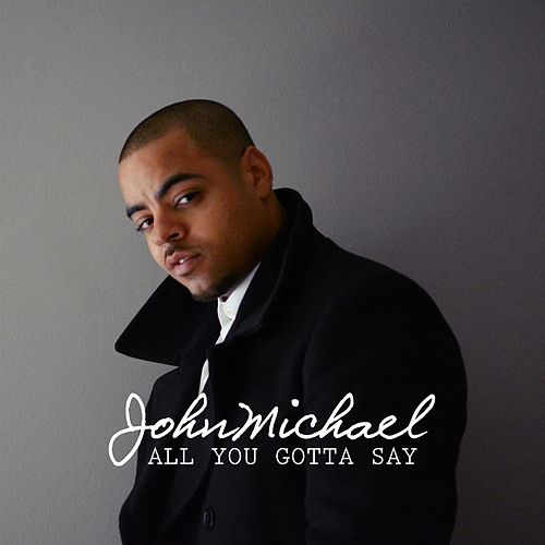 Play & Download All You Gotta Say - Single by John Michael | Napster