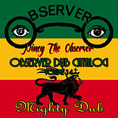 Play & Download Observer Dub Catalog, Vol. 14 (Mighty Dub) by Niney the Observer | Napster