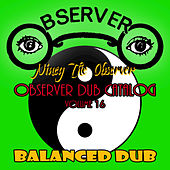 Observer Dub Catalog, Vol. 16 (Balanced Dub) by Niney the Observer