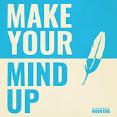 Play & Download Make Your Mind Up by Moon Taxi | Napster