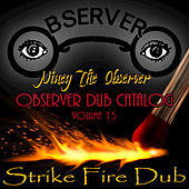 Observer Dub Catalog, Vol. 15 (Strike Fire Dub) by Niney the Observer