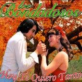 Play & Download Hoy Te Quiero Tanto by Los Bondadosos | Napster