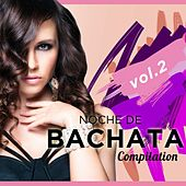 Noche de Bachata Compilation, Vol. 2 - EP by Various Artists