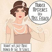 Play & Download Murder Mysteries with Miss Fisher: Roarin' 20's Jazz Music Inspired by the TV Series by Various Artists | Napster