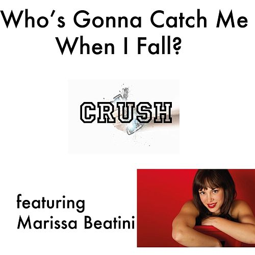 Play & Download Who's Gonna Catch Me When I Fall? (feat. Marissa Beatini) by Crush | Napster