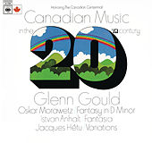 Play & Download Canadian Music in the 20th Century - Gould Remastered by Glenn Gould | Napster