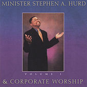 Minister Stephen A. Hurd & Corporate Worship, Vol. 1 by Stephen Hurd