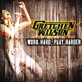 Play & Download Work Hard, Play Harder by Gretchen Wilson | Napster