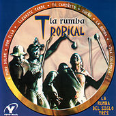 Play & Download La Rumba del Siglo Tres: La Rumba Tropical, Clásicos Bailables, La Rumba Juvenil by Various Artists | Napster