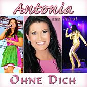 Play & Download Ohne Dich by Antonia Aus Tirol | Napster