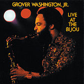 Live At The Bijou von Grover Washington, Jr.