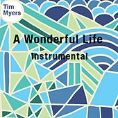 Play & Download A Wonderful Life (Instrumental) by Tim Myers | Napster