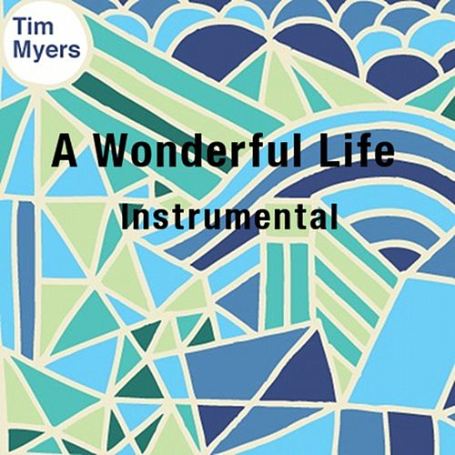 A Wonderful Life (Instrumental) by Tim Myers