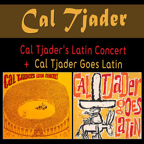 Play & Download Cal Tjader's Latin Concert + Cal Tjader Goes Latin by Cal Tjader | Napster