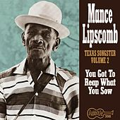 Texas Songster Volume 2: You Got To Reap What... by Mance Lipscomb