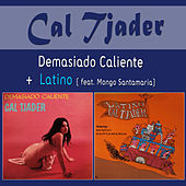 Play & Download Demasiado Caliente + Latino (feat. Mongo Santamaria) by Cal Tjader | Napster
