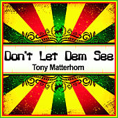 Play & Download Don't Let Dem See (Ringtone) by Tony Matterhorn | Napster