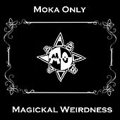 Magickal Weirdness by Moka Only