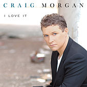 Play & Download I Love It by Craig Morgan | Napster