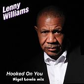 Play & Download Hooked On You (Nigel Lowis Mixes) by Lenny Williams | Napster
