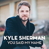 Play & Download You Said My Name by Kyle Sherman | Napster