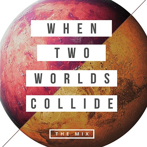 Play & Download The Mix: When Two Worlds Collide by Fellowship Creative | Napster
