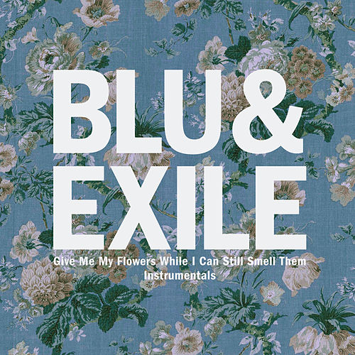 Play & Download Give Me My Flowers While I Can Still Smell Them Instrumentals by Blu & Exile | Napster