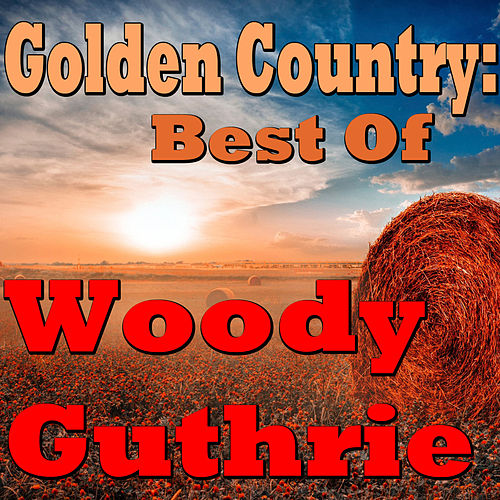 Play & Download Golden Country: Best Of Woody Guthrie by Woody Guthrie | Napster